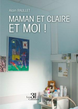 Alain RAULLET - Maman et Claire et moi?!