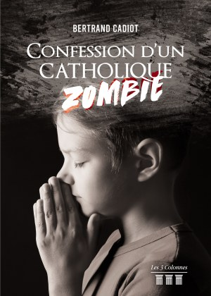 Bertrand CADIOT - Confession d'un catholique zombie