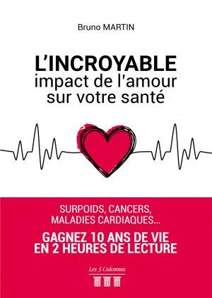 Bruno MARTIN - L'Incroyable impact de l'amour sur votre santé