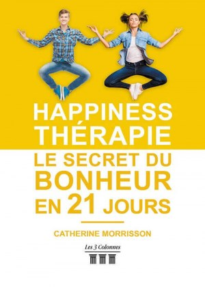 Catherine MORRISSON - Happiness Thérapie - Le secret du bonheur en 21 jours