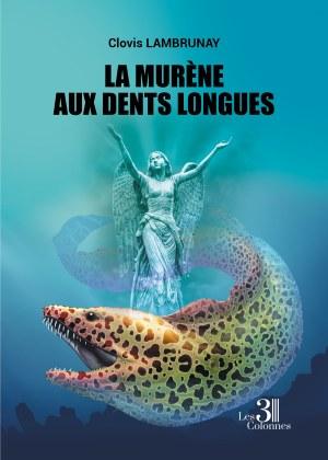 Clovis LAMBRUNAY - La murène aux dents longues