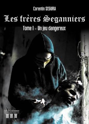Corentin SEGURA - Les frères Seganniers - Tome I : Un jeu dangereux