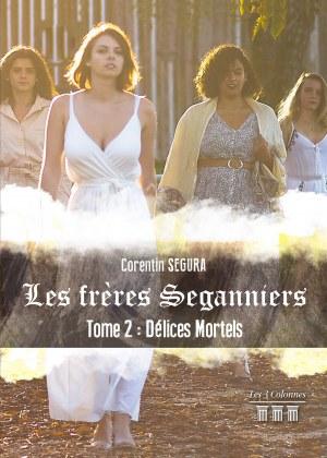 Corentin SEGURA - Les frères Seganniers - Tome 2 : Délices Mortels