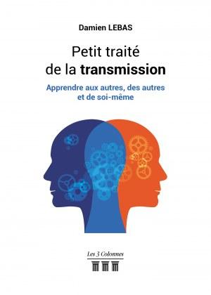 Damien  LEBAS - Petit traité de la transmission – Apprendre aux autres, des autres et de soi-même