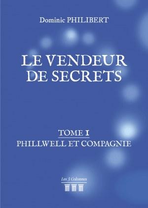 Dominic PHILIBERT - Le vendeur de secrets – Tome 1 : Phillwell et compagnie