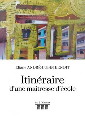 Eliane ANDRÉ-LUBIN BENOIT - Itinéraire d'une maîtresse d'école