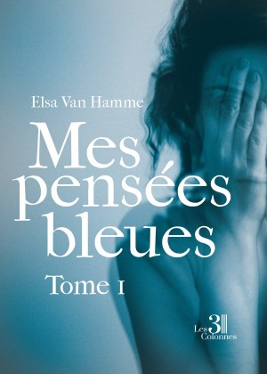 Elsa VAN HAMME - Mes pensées bleues - Tome I