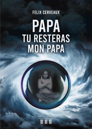 Félix CERVEAUX - Papa, tu resteras mon Papa