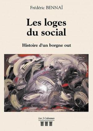 Frédéric BENNAÏ - Les loges du social - Histoire d'un borgne out