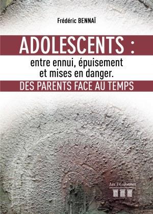 Frédéric BENNAÏ - Adolescents: entre ennui, épuisement et mises en danger. Des parents face au Temps