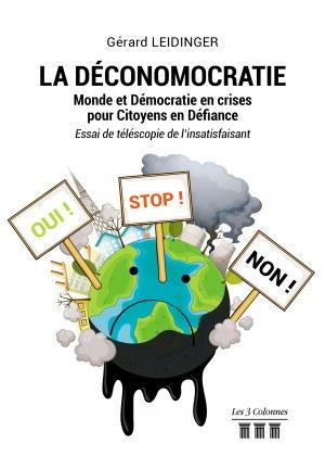 Gérard LEIDINGER - LA DÉCONOMOCRATIE – Monde et Démocratie en crises pour Citoyens en Défiance - Essai de téléscopie de l'insatisfaisant