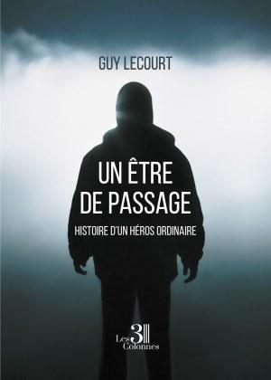 Guy LECOURT - Un Être de passage - Histoire d'un héros ordinaire