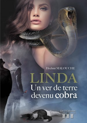 Hechmi MALOUCHE - Linda - Un ver de terre devenu cobra