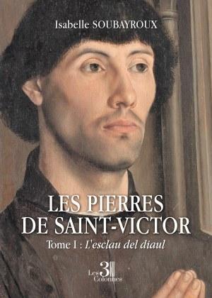 Isabelle SOUBAYROUX - Les pierres de Saint-Victor - Tome I : L'esclau del diaul