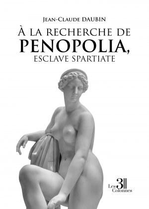 Jean-Claude DAUBIN - À la recherche de Penopolia, esclave spartiate