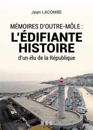Jean LACOMBE - Mémoires d'Outre-Môle : L'édifiante histoire d'un élu de la République