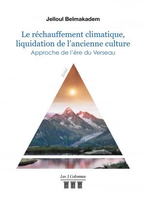 Jelloul BELMAKADEM - Le réchauffement climatique, liquidation de l'ancienne culture - Approche de l'ère du Verseau