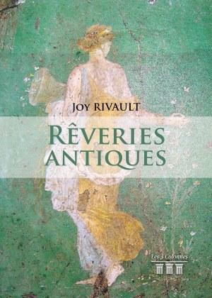 Joy RIVAULT - Rêveries antiques