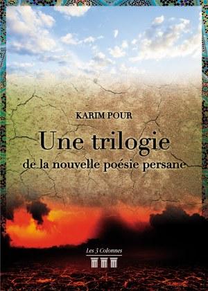 Karim Pour - Une trilogie de la nouvelle poésie persane