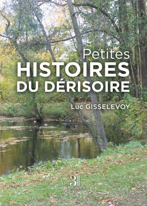 Luc GISSELEVOY - Petites histoires du dérisoire