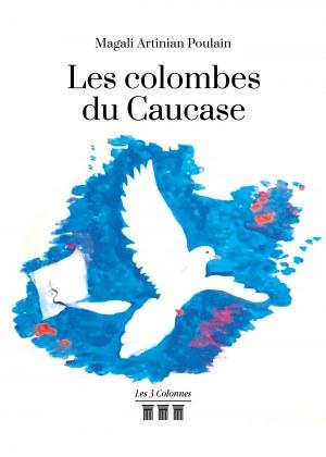Magali ARTINIAN POULAIN - Les colombes du Caucase