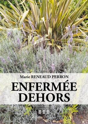 Marie RENEAUD PERRON - Enfermée dehors