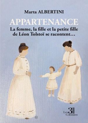 Marta ALBERTINI - Appartenance - La femme, la fille et la petite fille de Léon Tolstoï se racontent…