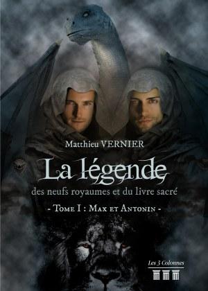 Matthieu VERNIER - La légende des neufs royaumes et du livre sacré  - Tome I : Max et Antonin