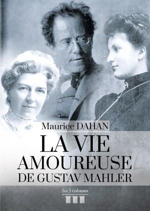 Maurice DAHAN - La vie amoureuse de Gustav Mahler