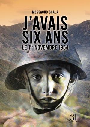Messaoud CHALA - J'avais six ans le 1er Novembre 1954