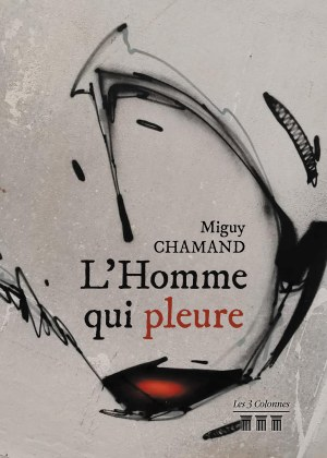 Miguy CHAMAND - L'Homme qui pleure
