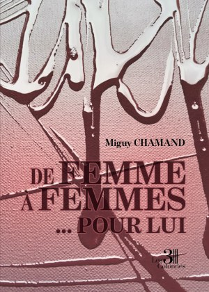 Miguy CHAMAND - De Femme à Femmes... Pour lui