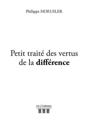 Philippe HOEUSLER - Petit traité des vertus de la différence