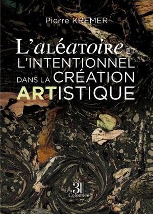 Pierre KREMER - L'aléatoire et l'intentionnel dans la création artistique