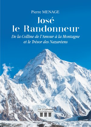 Pierre  MENAGE - José le Randonneur - De la Colline de l'Amour à la Montagne et le Trésor des Nazaréens