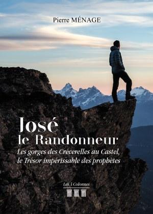Pierre MÉNAGE - José le randonneur – Les gorges des Crécerelles au Castel – Le Trésor impérissable des prophètes