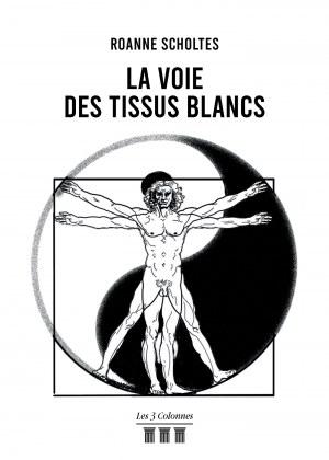 Roanne SCHOLTES - La Voie des Tissus Blancs